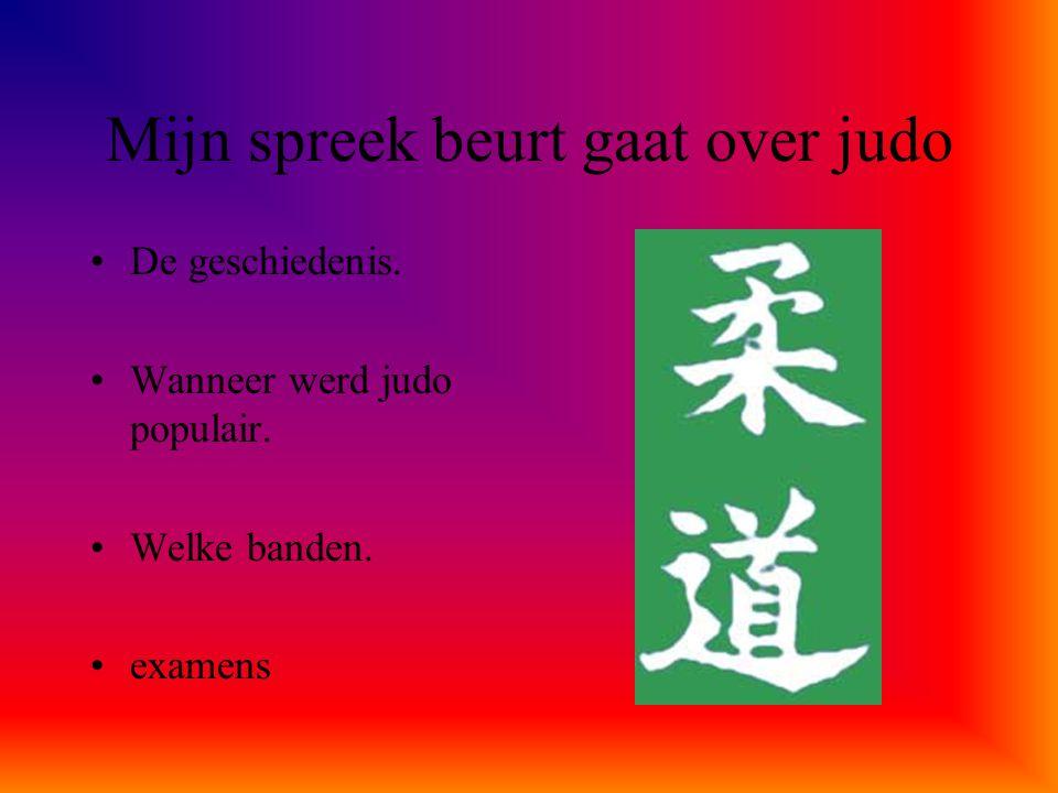 Mijn spreek beurt gaat over judo De geschiedenis. Wanneer werd judo populair. Welke banden. examens