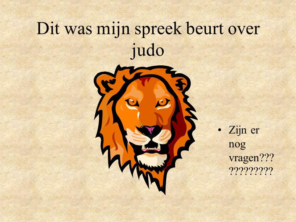 Dit was mijn spreek beurt over judo Zijn er nog vragen??? ?????????