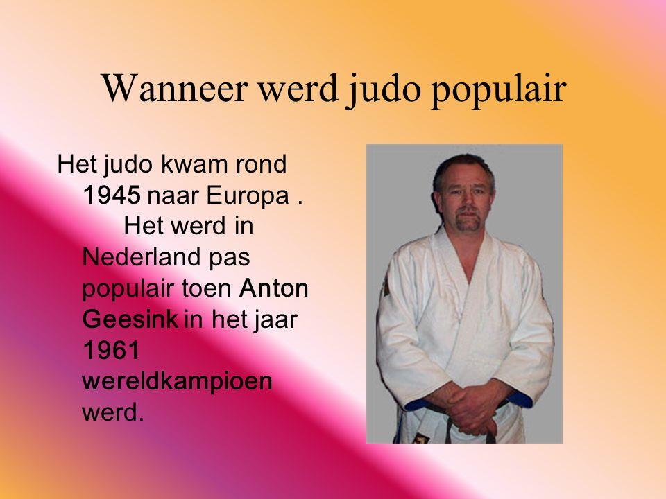 Wanneer werd judo populair Het judo kwam rond 1945 naar Europa.