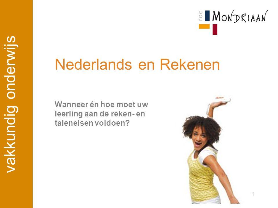 Nederlands en Rekenen VMBO 2011-2012: CE: gemiddeld voldoende 2012-2013: idem 2013-2014: eindcijfers Ne en rekenen tenminste 5 en 5 2014-2015: idem 2015/2016: eindcijfers Ne en rekenen tenminste 5 en 6 titel presentatie 2