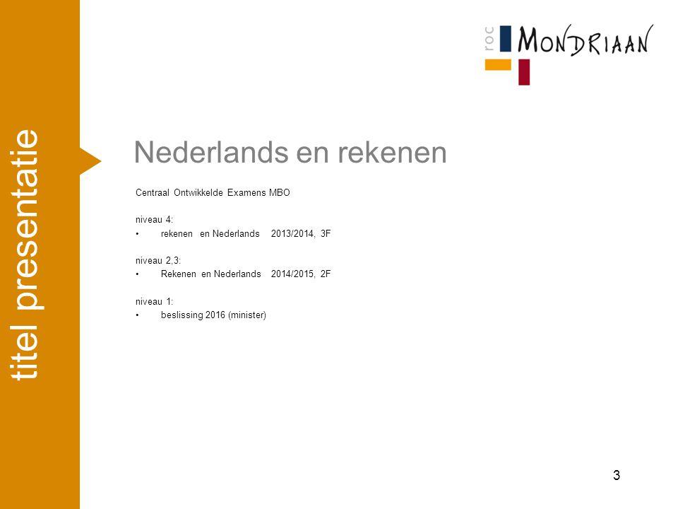 Nederlands en Rekenen Opleidingen niveau 1 Referentieniveau 2F Instellingsexamens Wel examen Geen invloed slaag-zakregeling In 2014 beslissing of er voor dit niveau centrale examens komen titel presentatie 4
