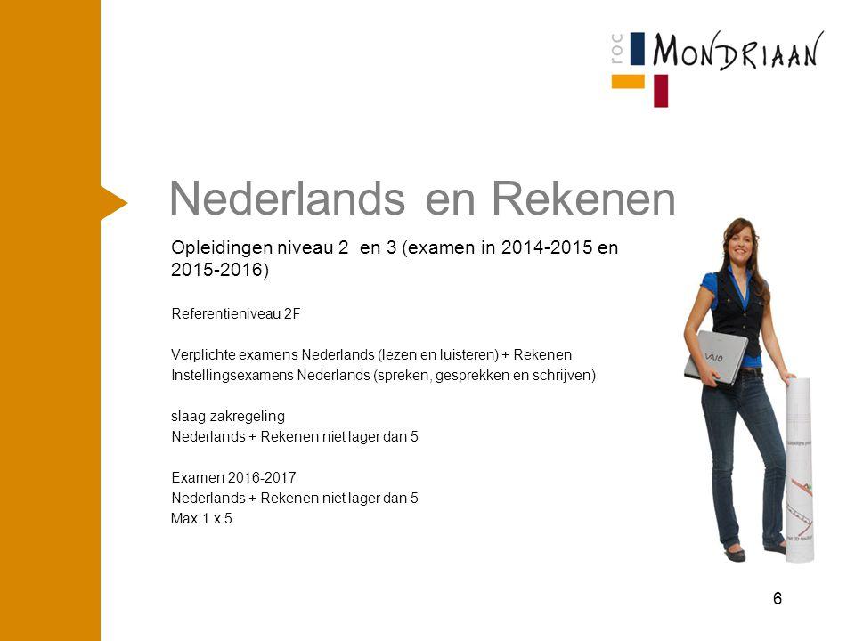 Nederlands en rekenen Opleidingen niveau 4 (start 2012) Referentieniveau 3F Centraal examen: Nederlands (lezen en luisteren) + Rekenen Instellingsexamen Nederlands (spreken, gesprekken, schrijven) Slaag-zakregeling: Nederlands + rekenen + Engels niet lager dan 5 Examens t/m 2015 maximaal 2 x 5, Na 2015 voor Nederlands – Rekenen - Engels max 1 x 5 7