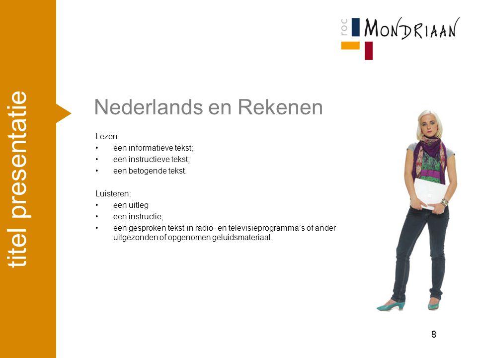 Nederlands en Rekenen Lezen: een informatieve tekst; een instructieve tekst; een betogende tekst. Luisteren: een uitleg een instructie; een gesproken