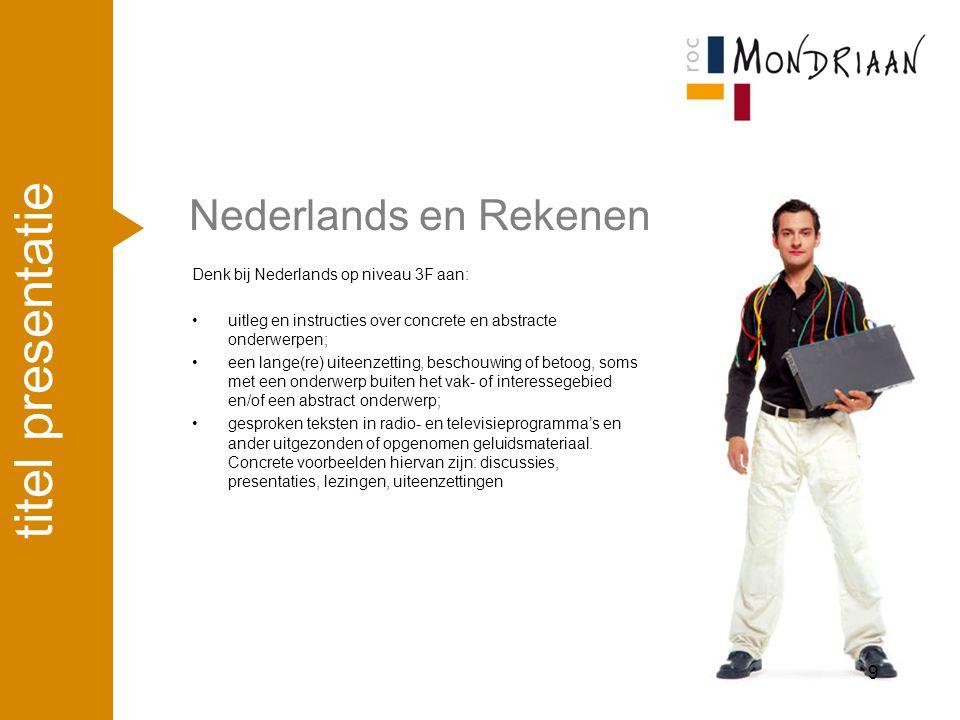 Nederlands en Rekenen Denk bij Nederlands op niveau 3F aan: uitleg en instructies over concrete en abstracte onderwerpen; een lange(re) uiteenzetting,