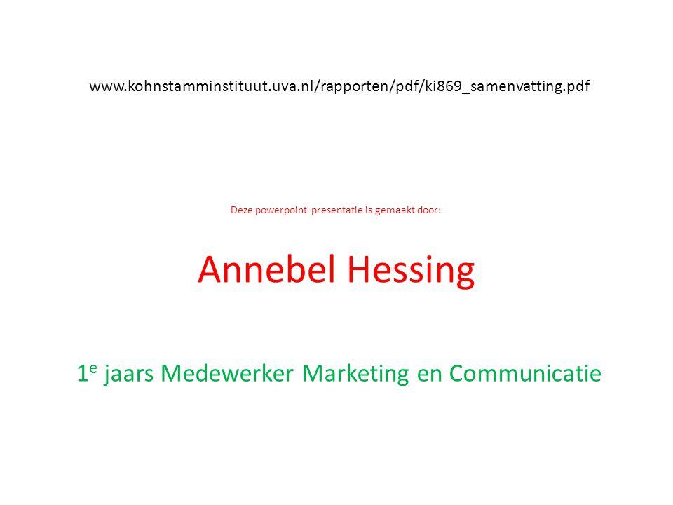 www.kohnstamminstituut.uva.nl/rapporten/pdf/ki869_samenvatting.pdf Deze powerpoint presentatie is gemaakt door: Annebel Hessing 1 e jaars Medewerker M