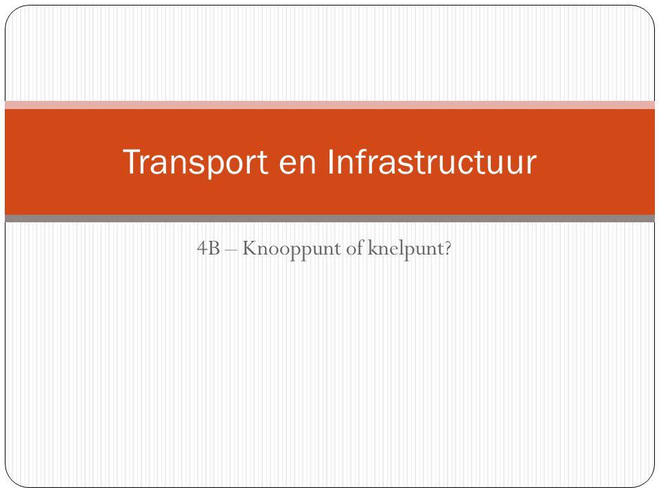 4B – Knooppunt of knelpunt? Transport en Infrastructuur