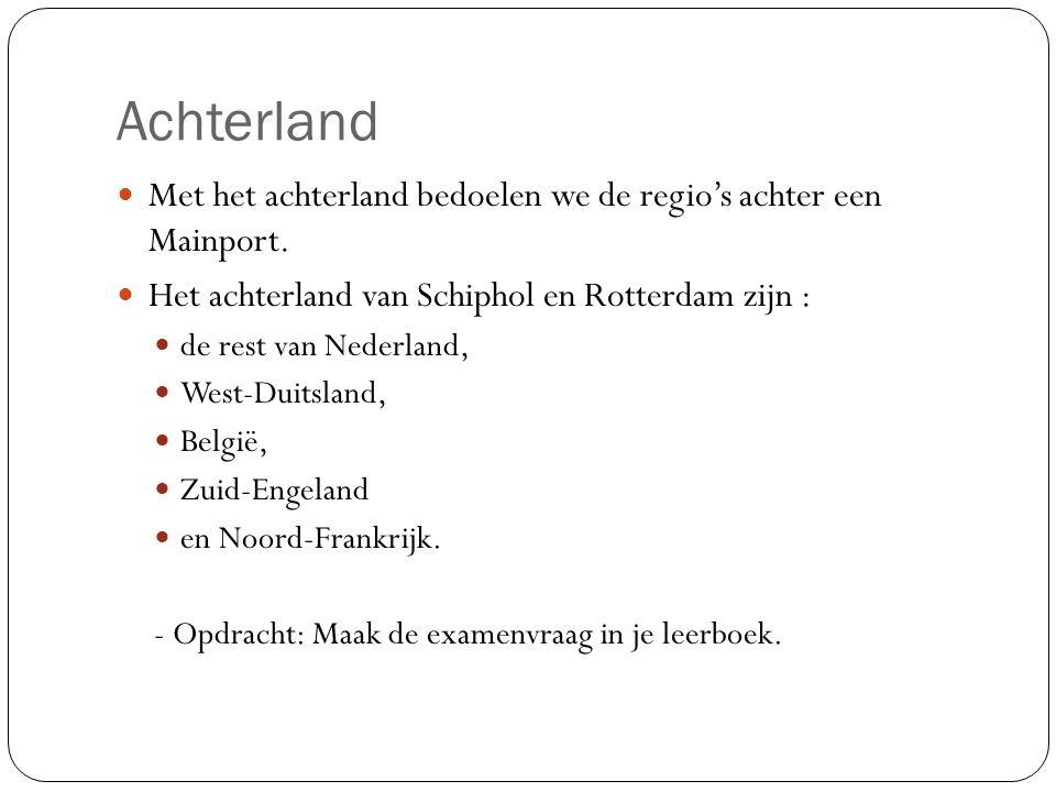 Achterland Met het achterland bedoelen we de regio's achter een Mainport.