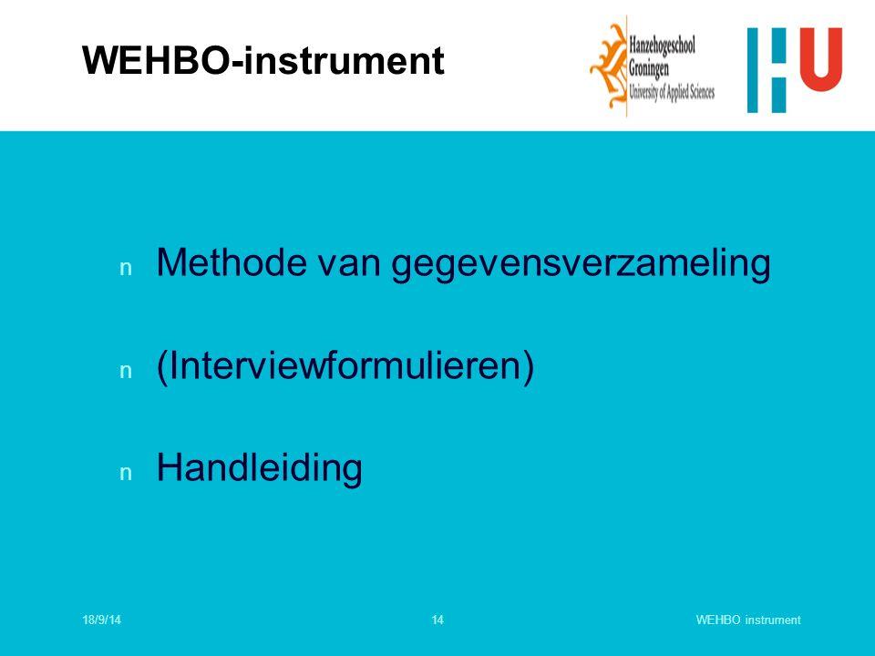 WEHBO instrument14 n Methode van gegevensverzameling n (Interviewformulieren) n Handleiding WEHBO-instrument 18/9/14