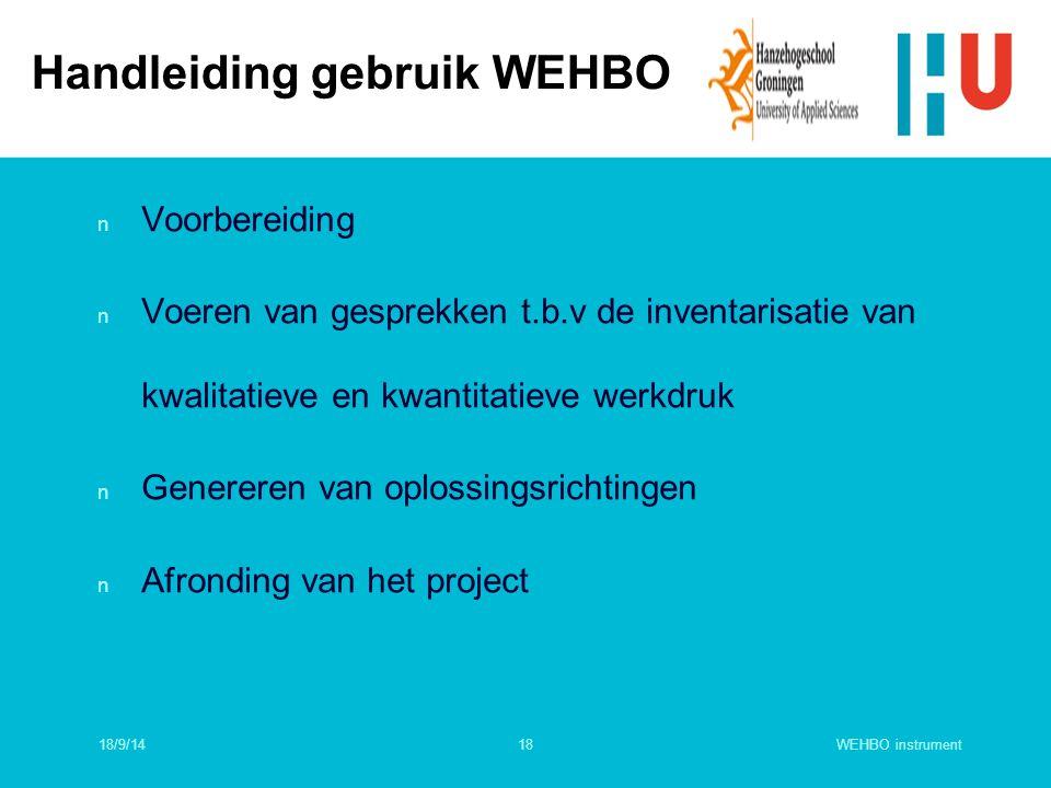 WEHBO instrument18 n Voorbereiding n Voeren van gesprekken t.b.v de inventarisatie van kwalitatieve en kwantitatieve werkdruk n Genereren van oplossin