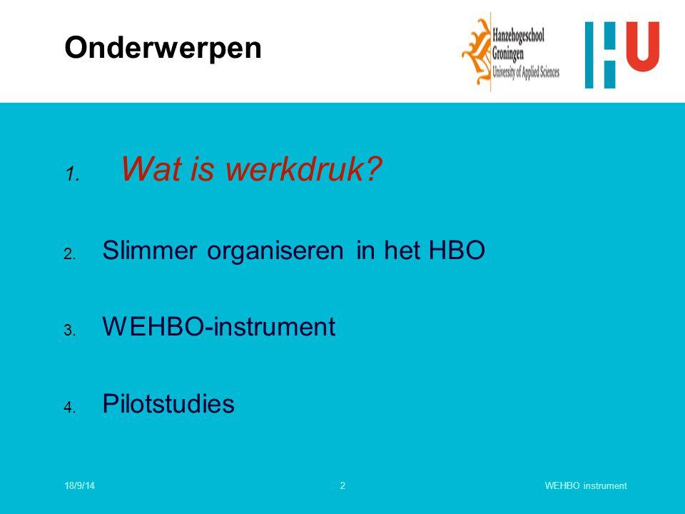 2 1. Wat is werkdruk? 2. Slimmer organiseren in het HBO 3. WEHBO-instrument 4. Pilotstudies Onderwerpen 18/9/14