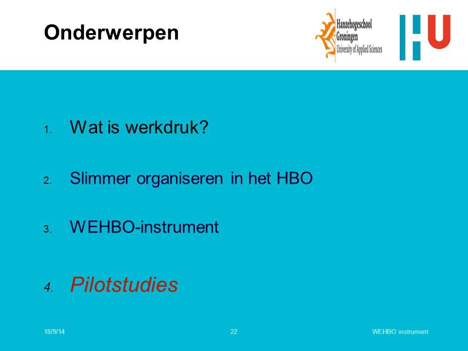 WEHBO instrument22 1. Wat is werkdruk? 2. Slimmer organiseren in het HBO 3. WEHBO-instrument 4. Pilotstudies Onderwerpen 18/9/14
