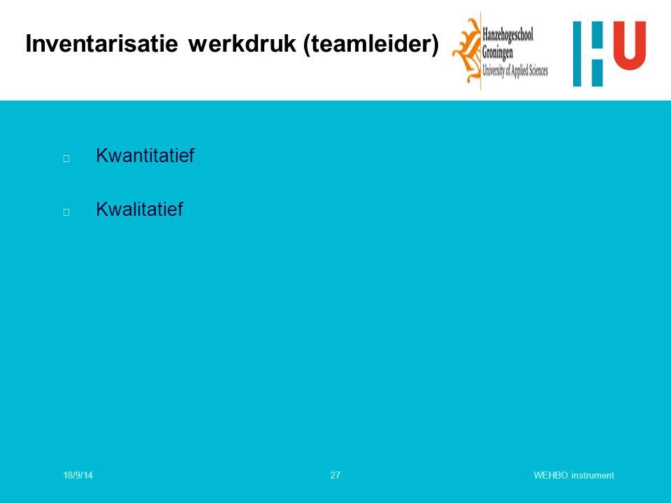 WEHBO instrument27 n Kwantitatief n Kwalitatief Inventarisatie werkdruk (teamleider) 18/9/14
