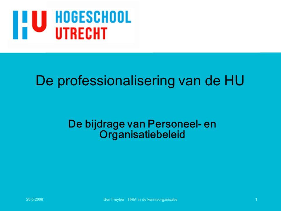 28-5-20081Ben Fruytier HRM in de kennisorganisatie De professionalisering van de HU De bijdrage van Personeel- en Organisatiebeleid