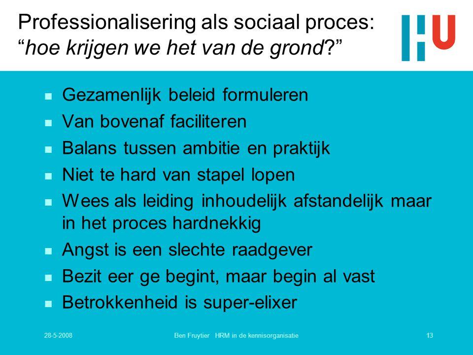 """28-5-200813Ben Fruytier HRM in de kennisorganisatie Professionalisering als sociaal proces: """"hoe krijgen we het van de grond?"""" n Gezamenlijk beleid fo"""