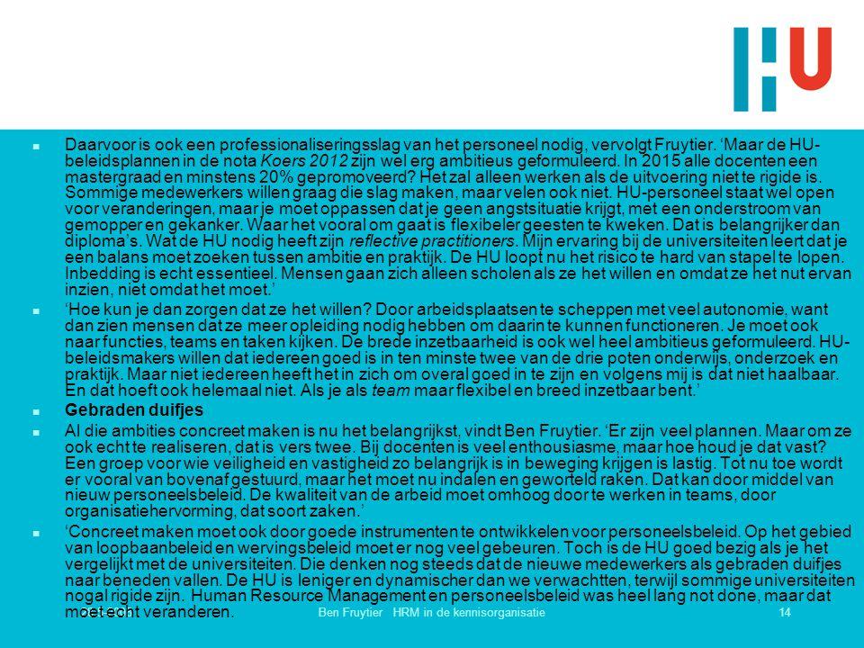 28-5-200814Ben Fruytier HRM in de kennisorganisatie n Daarvoor is ook een professionaliseringsslag van het personeel nodig, vervolgt Fruytier. 'Maar d