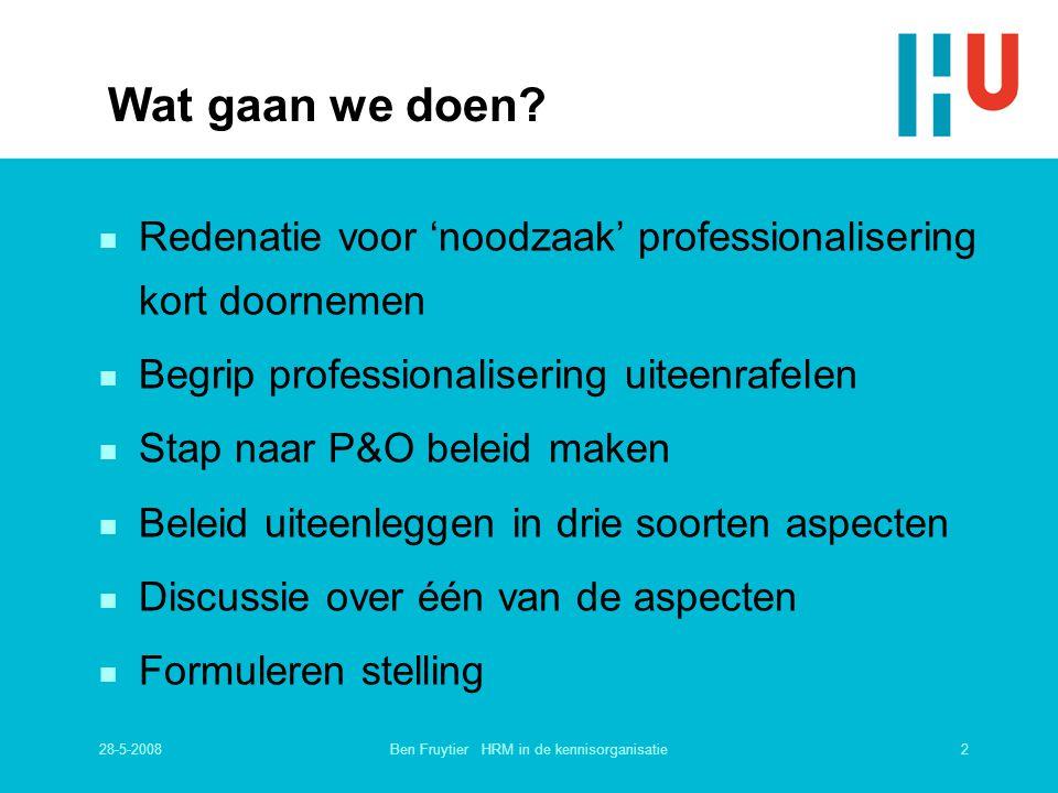 28-5-20082Ben Fruytier HRM in de kennisorganisatie Wat gaan we doen? n Redenatie voor 'noodzaak' professionalisering kort doornemen n Begrip professio