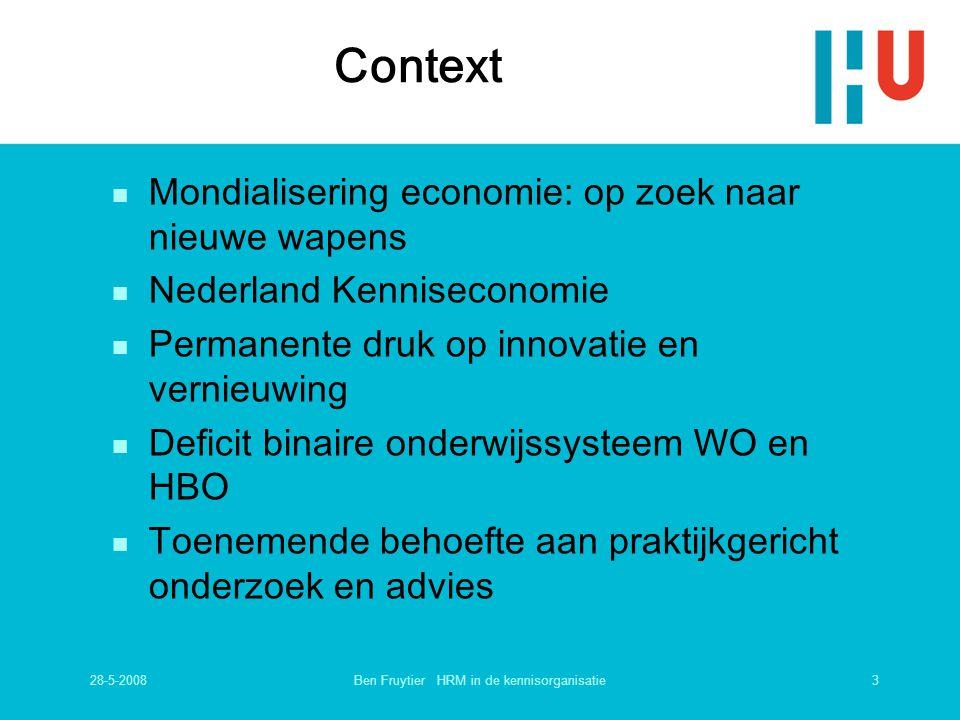 28-5-20083Ben Fruytier HRM in de kennisorganisatie Context n Mondialisering economie: op zoek naar nieuwe wapens n Nederland Kenniseconomie n Permanen