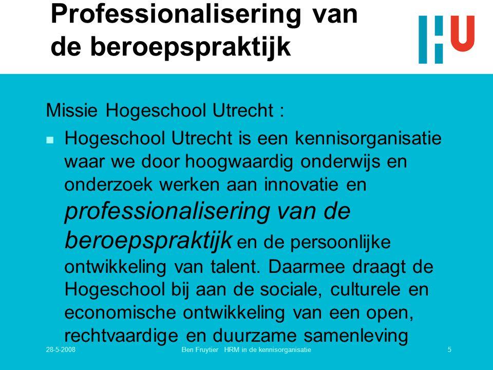 28-5-20085Ben Fruytier HRM in de kennisorganisatie Professionalisering van de beroepspraktijk Missie Hogeschool Utrecht : n Hogeschool Utrecht is een