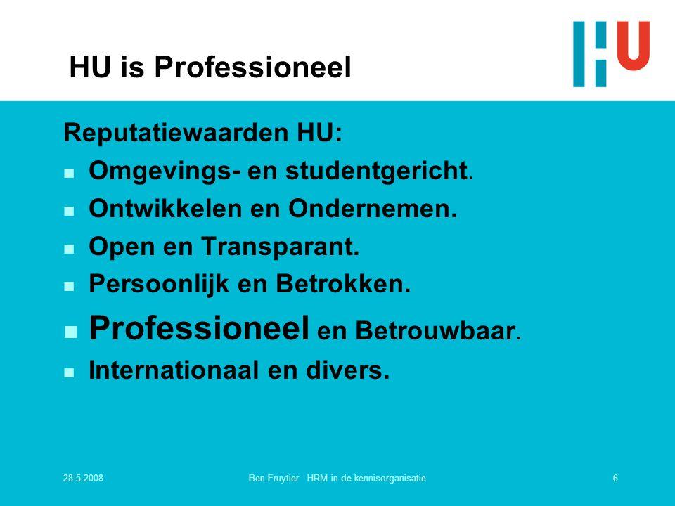 28-5-20086Ben Fruytier HRM in de kennisorganisatie Reputatiewaarden HU: n Omgevings- en studentgericht. n Ontwikkelen en Ondernemen. n Open en Transpa