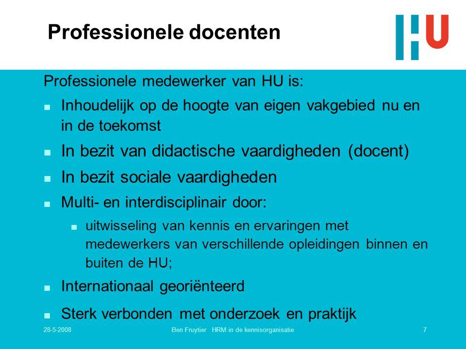 28-5-20087Ben Fruytier HRM in de kennisorganisatie Professionele docenten Professionele medewerker van HU is: n Inhoudelijk op de hoogte van eigen vak