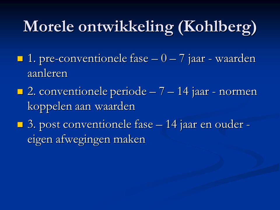 Morele ontwikkeling (Kohlberg) 1. pre-conventionele fase – 0 – 7 jaar - waarden aanleren 1.