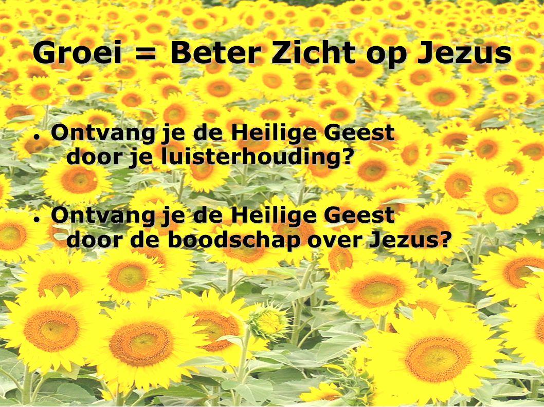Groei = Beter Zicht op Jezus Ontvang je de Heilige Geest door je luisterhouding? Ontvang je de Heilige Geest door je luisterhouding? Ontvang je de Hei
