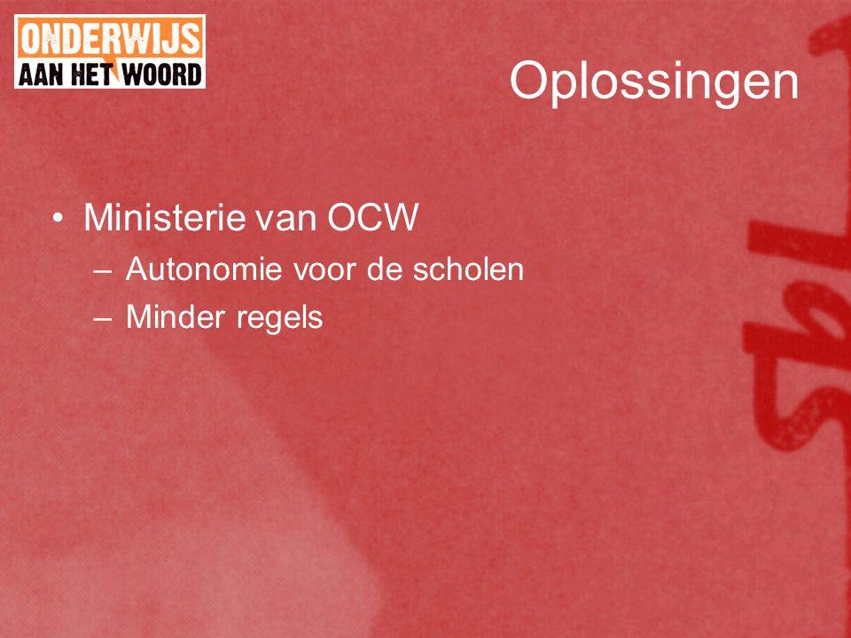 Oplossingen Ministerie van OCW –Autonomie voor de scholen –Minder regels