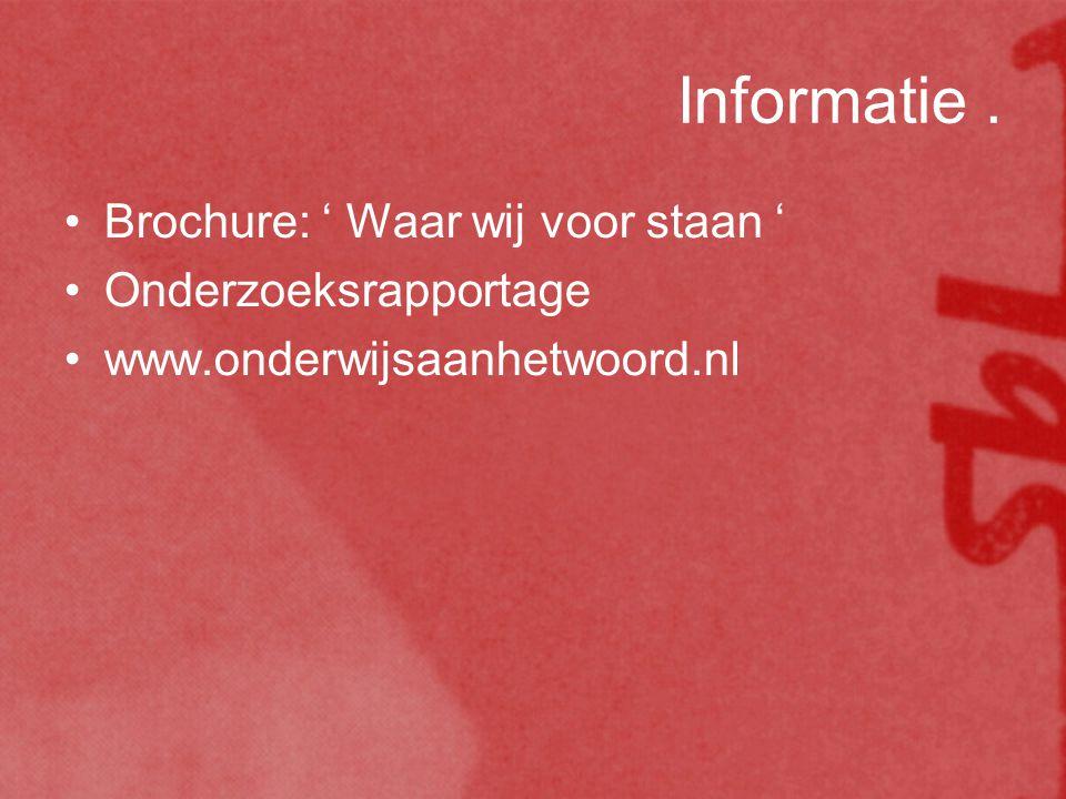 Informatie. Brochure: ' Waar wij voor staan ' Onderzoeksrapportage www.onderwijsaanhetwoord.nl