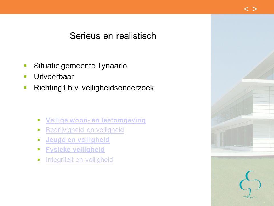Serieus en realistisch  Situatie gemeente Tynaarlo  Uitvoerbaar  Richting t.b.v. veiligheidsonderzoek  Veilige woon- en leefomgeving Veilige woon-
