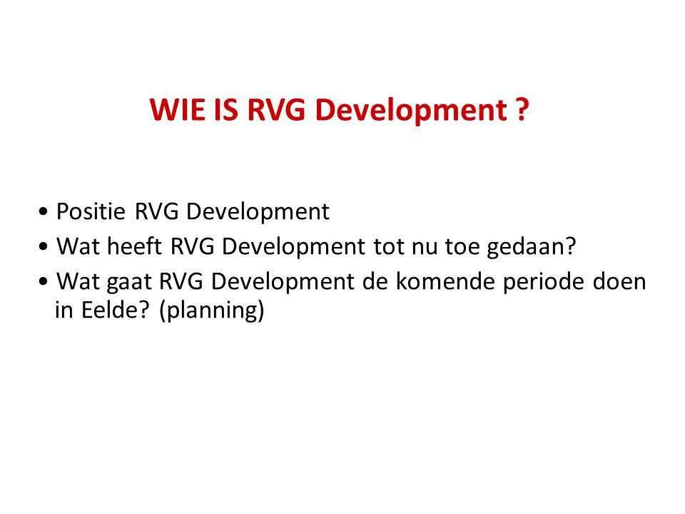 WIE IS RVG Development ? Positie RVG Development Wat heeft RVG Development tot nu toe gedaan? Wat gaat RVG Development de komende periode doen in Eeld