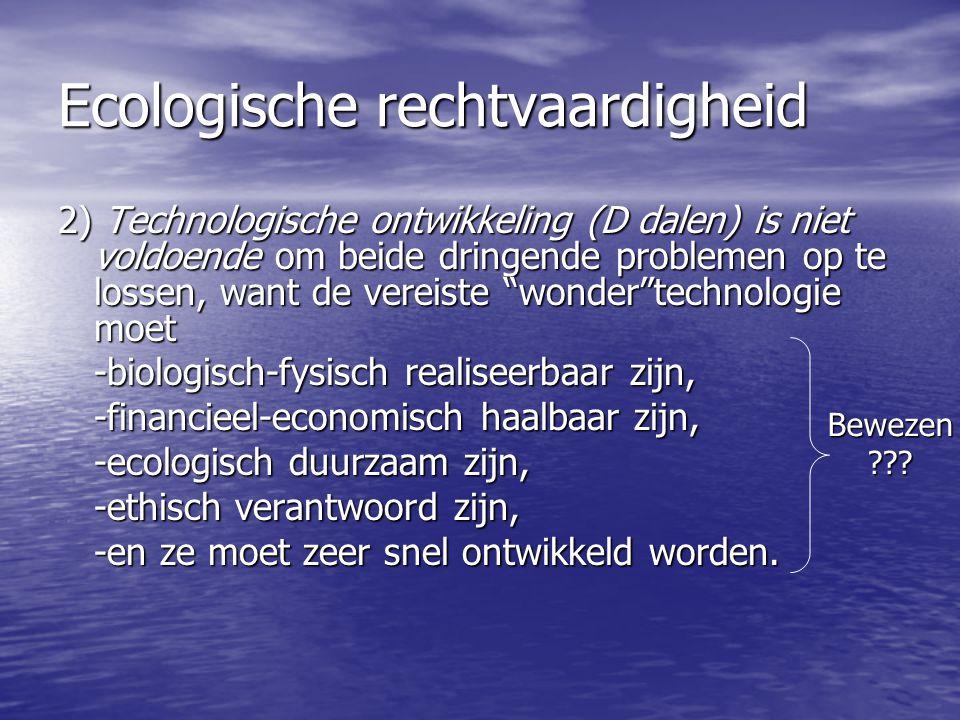 """Ecologische rechtvaardigheid 2) Technologische ontwikkeling (D dalen) is niet voldoende om beide dringende problemen op te lossen, want de vereiste """"w"""