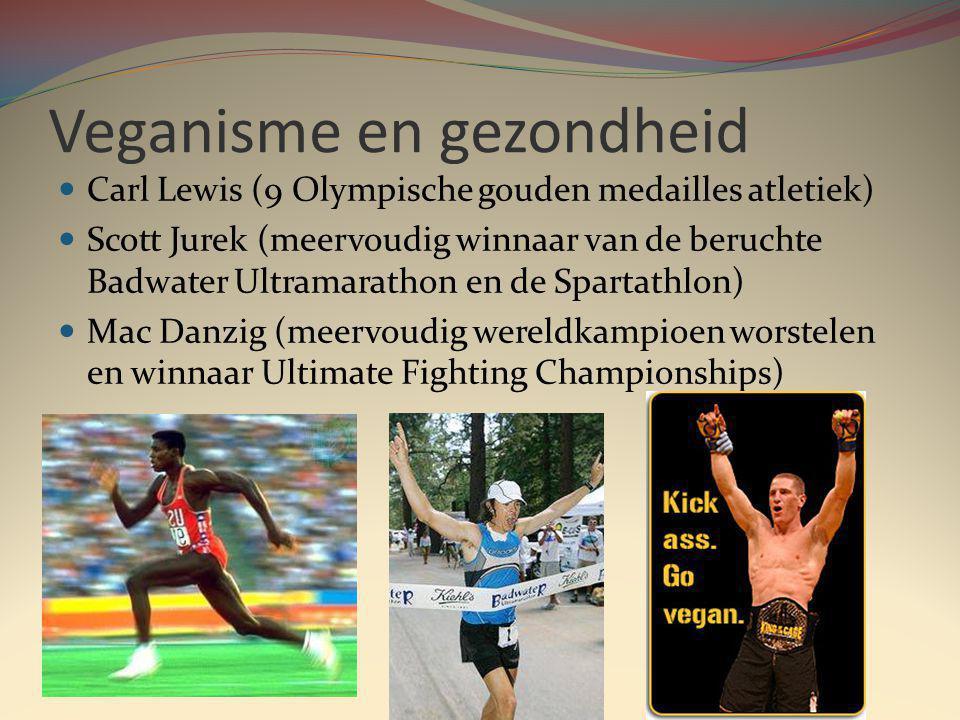 Veganisme en gezondheid Carl Lewis (9 Olympische gouden medailles atletiek) Scott Jurek (meervoudig winnaar van de beruchte Badwater Ultramarathon en de Spartathlon) Mac Danzig (meervoudig wereldkampioen worstelen en winnaar Ultimate Fighting Championships)