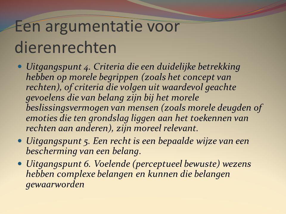 Een argumentatie voor dierenrechten Uitgangspunt 4.