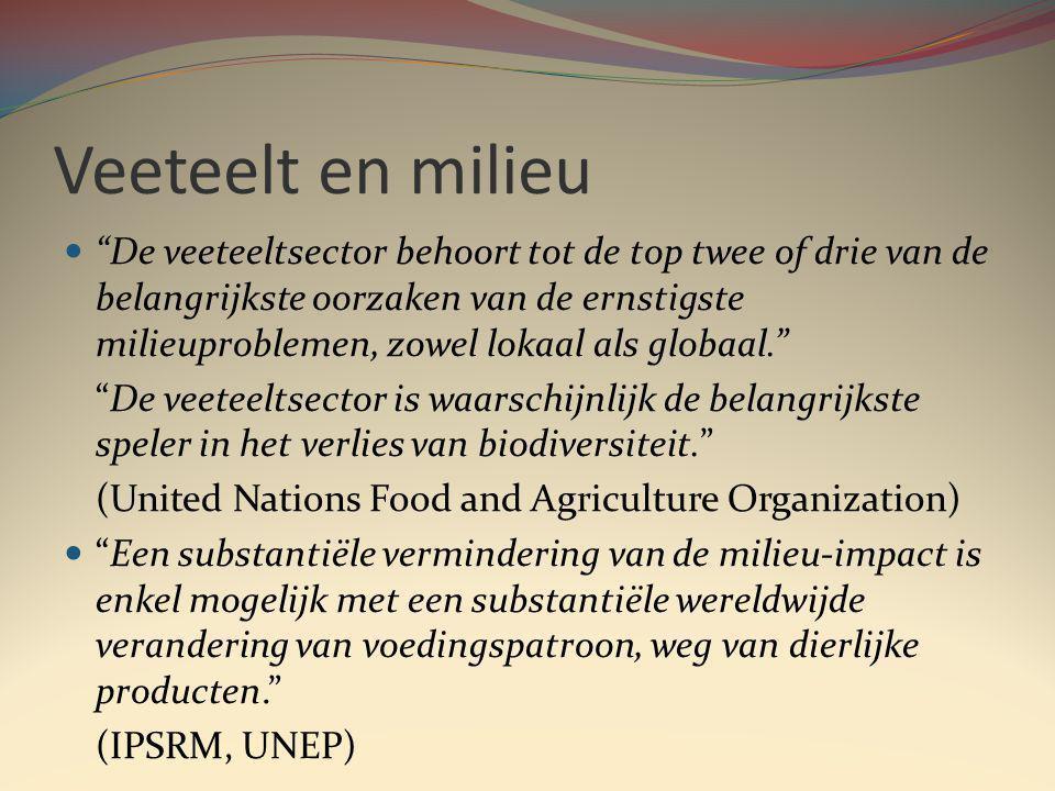 Veeteelt en milieu De veeteeltsector behoort tot de top twee of drie van de belangrijkste oorzaken van de ernstigste milieuproblemen, zowel lokaal als globaal. De veeteeltsector is waarschijnlijk de belangrijkste speler in het verlies van biodiversiteit. (United Nations Food and Agriculture Organization) Een substantiële vermindering van de milieu-impact is enkel mogelijk met een substantiële wereldwijde verandering van voedingspatroon, weg van dierlijke producten. (IPSRM, UNEP)