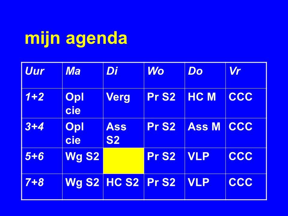 mijn agenda UurMaDiWoDoVr 1+2Opl cie VergPr S2HC MCCC 3+4Opl cie Ass S2 Pr S2Ass MCCC 5+6Wg S2Pr S2VLPCCC 7+8Wg S2HC S2Pr S2VLPCCC