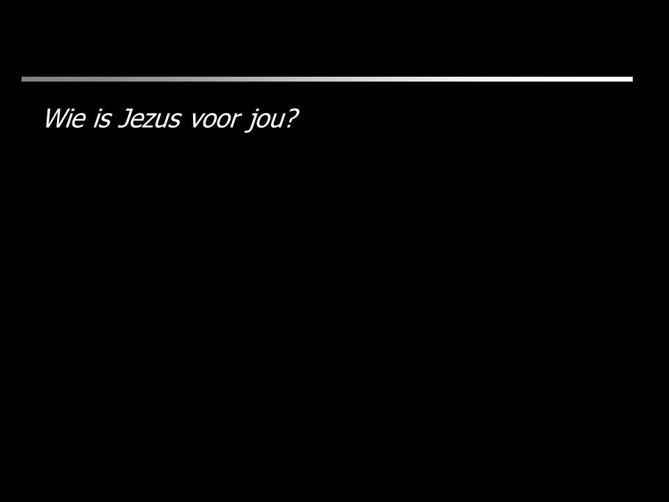 Wie is Jezus voor jou