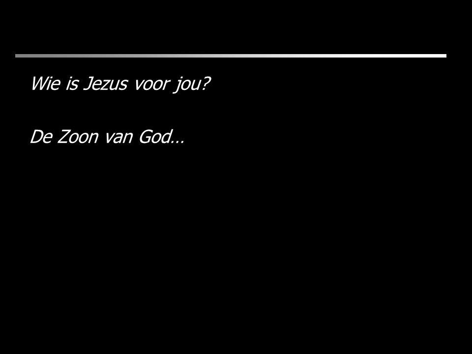 De Zoon van God…