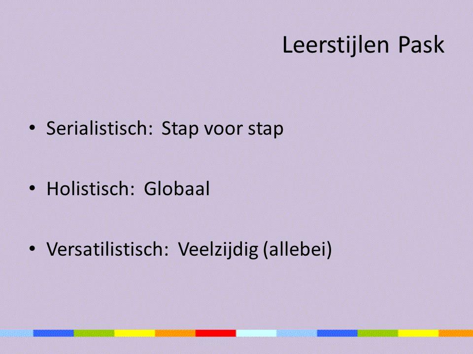 Leerstijlen Pask Serialistisch: Stap voor stap Holistisch: Globaal Versatilistisch: Veelzijdig (allebei)