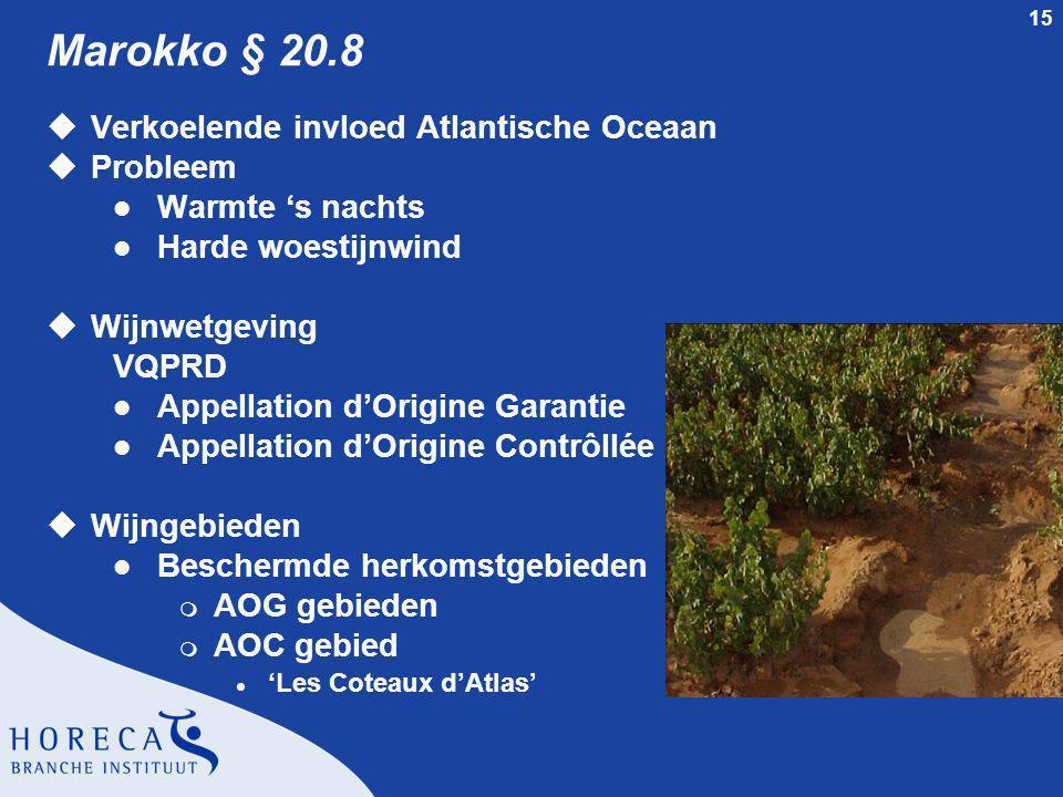 15 Marokko § 20.8 uVerkoelende invloed Atlantische Oceaan uProbleem l Warmte 's nachts l Harde woestijnwind uWijnwetgeving VQPRD l Appellation d'Origi