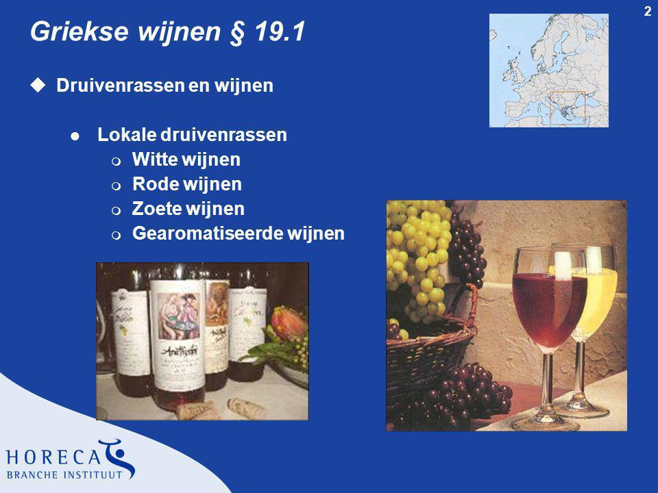 2 Griekse wijnen § 19.1 uDruivenrassen en wijnen l Lokale druivenrassen m Witte wijnen m Rode wijnen m Zoete wijnen m Gearomatiseerde wijnen