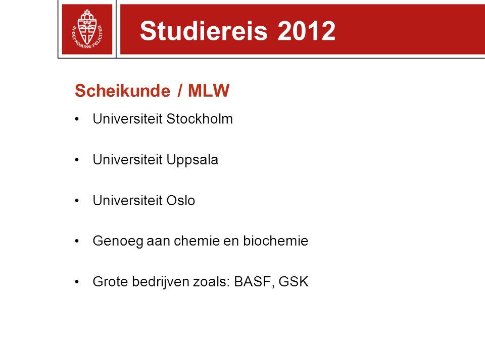 Scheikunde / MLW Universiteit Stockholm Universiteit Uppsala Universiteit Oslo Genoeg aan chemie en biochemie Grote bedrijven zoals: BASF, GSK Studier