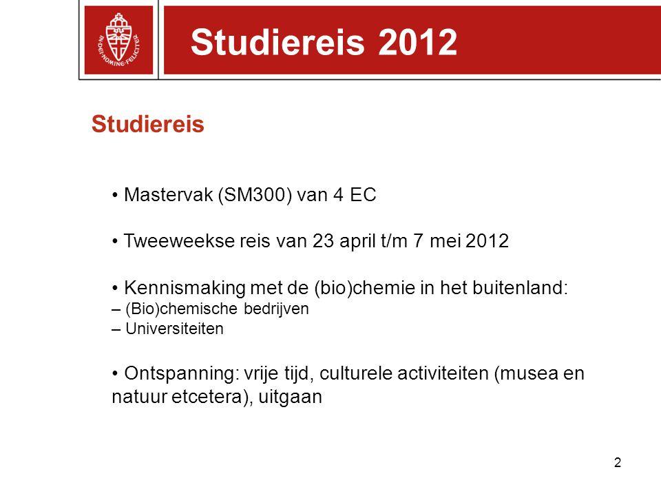 Studiereis 2 Studiereis 2012 Mastervak (SM300) van 4 EC Tweeweekse reis van 23 april t/m 7 mei 2012 Kennismaking met de (bio)chemie in het buitenland: