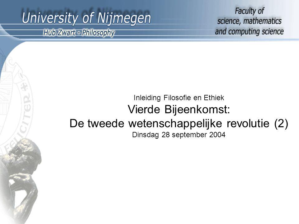 Inleiding Filosofie en Ethiek Vierde Bijeenkomst: De tweede wetenschappelijke revolutie (2) Dinsdag 28 september 2004