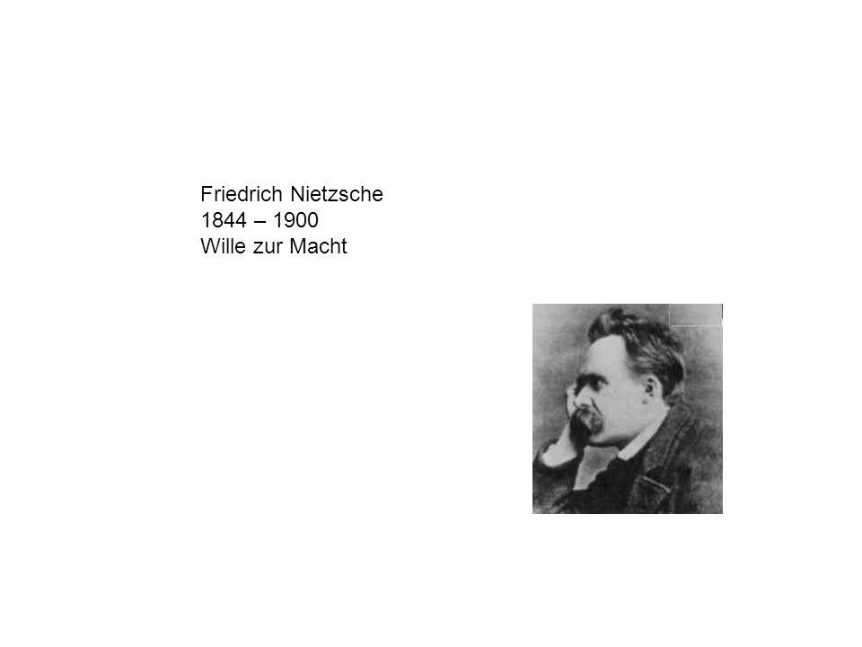 Friedrich Nietzsche 1844 – 1900 Wille zur Macht