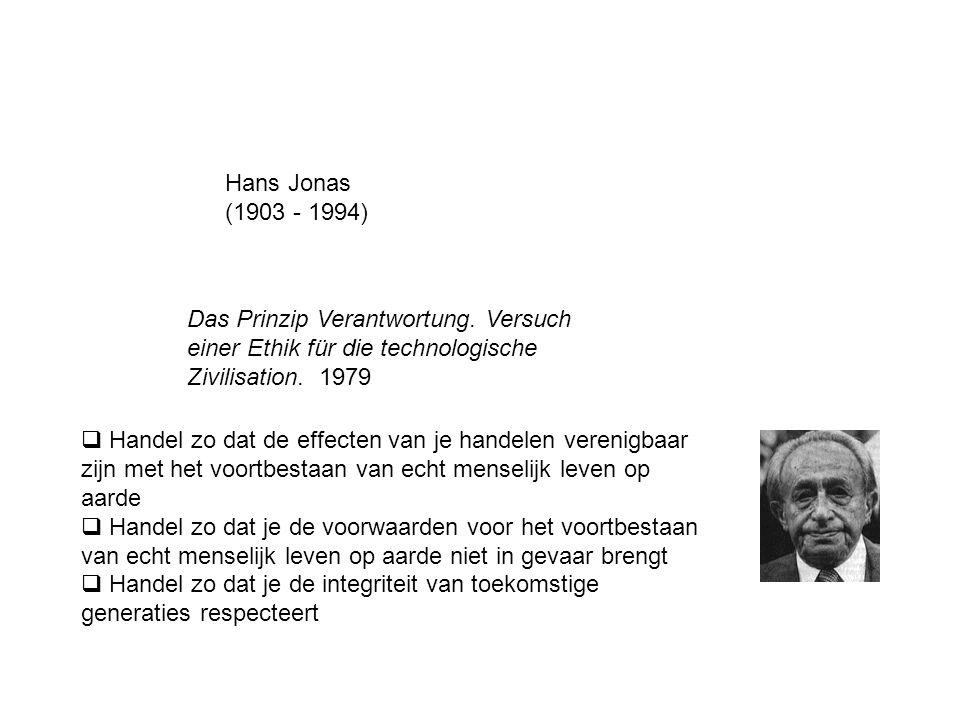 Hans Jonas (1903 - 1994) Das Prinzip Verantwortung. Versuch einer Ethik für die technologische Zivilisation. 1979  Handel zo dat de effecten van je h
