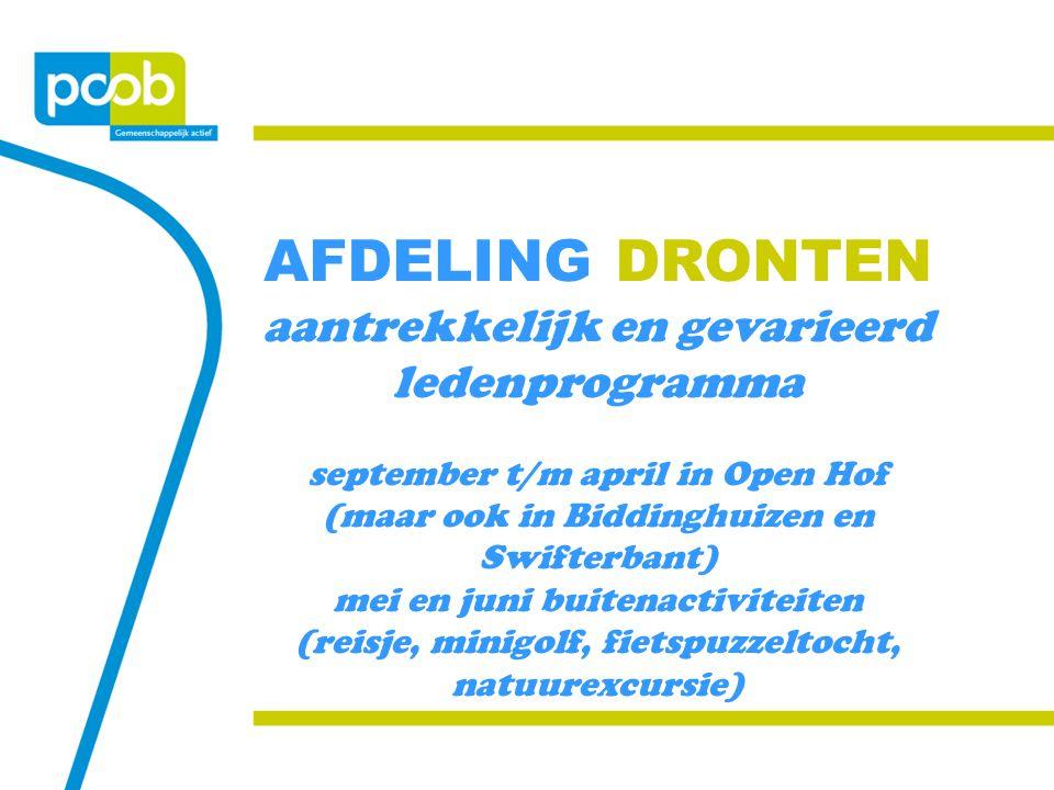 AFDELING DRONTEN aantrekkelijk en gevarieerd ledenprogramma september t/m april in Open Hof (maar ook in Biddinghuizen en Swifterbant) mei en juni bui