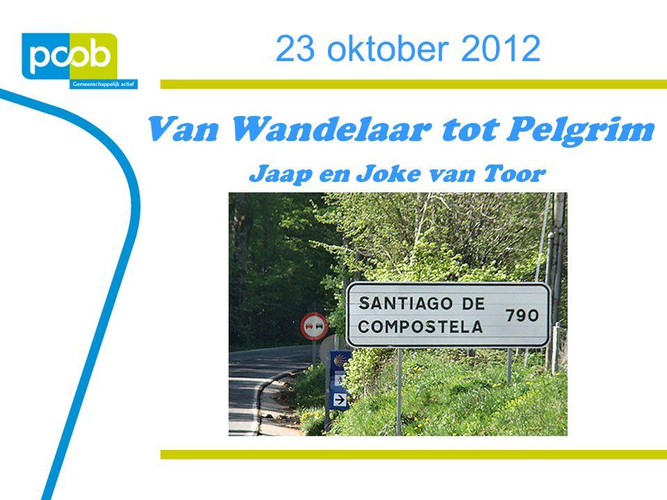 23 oktober 2012 Van Wandelaar tot Pelgrim Jaap en Joke van Toor