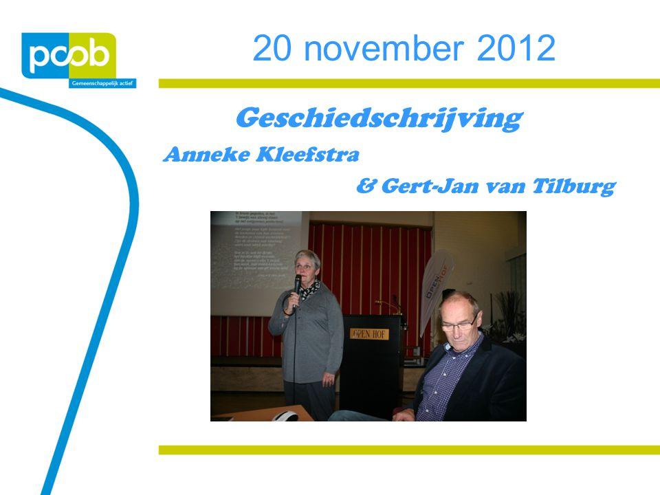 20 november 2012 Geschiedschrijving Anneke Kleefstra & Gert-Jan van Tilburg