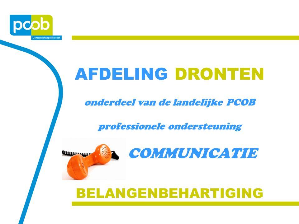AFDELING DRONTEN onderdeel van de landelijke PCOB professionele ondersteuning COMMUNICATIE BELANGENBEHARTIGING