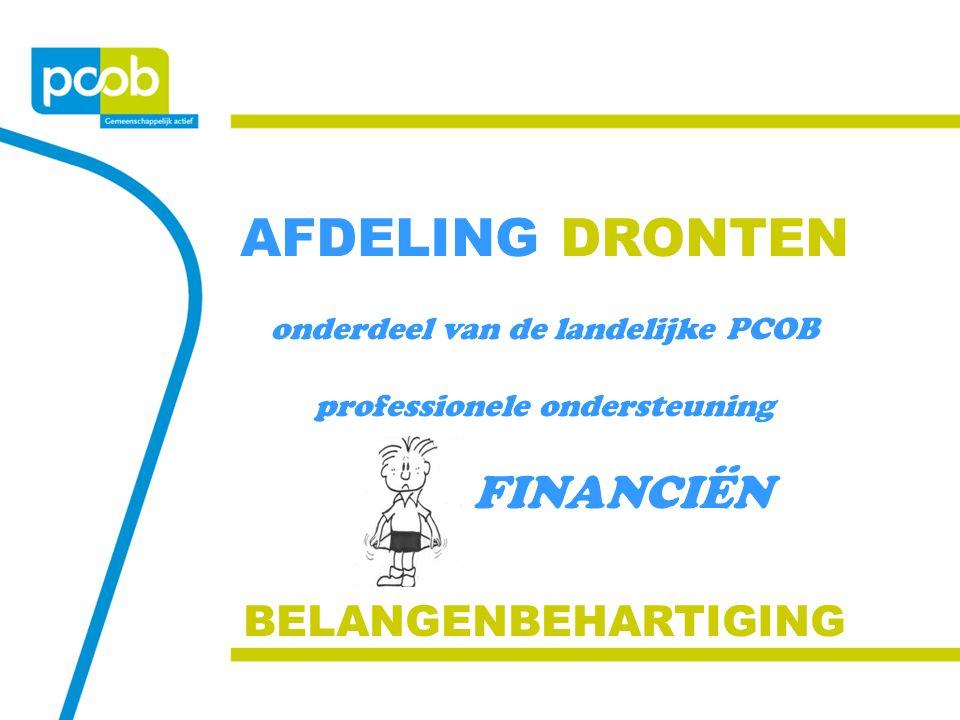 AFDELING DRONTEN onderdeel van de landelijke PCOB professionele ondersteuning FINANCIËN BELANGENBEHARTIGING
